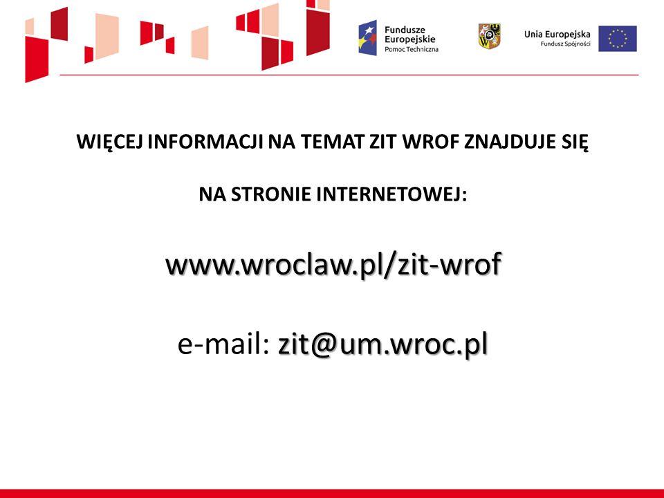 www.wroclaw.pl/zit-wrof zit@um.wroc.pl WIĘCEJ INFORMACJI NA TEMAT ZIT WROF ZNAJDUJE SIĘ NA STRONIE INTERNETOWEJ: www.wroclaw.pl/zit-wrof e-mail: zit@u