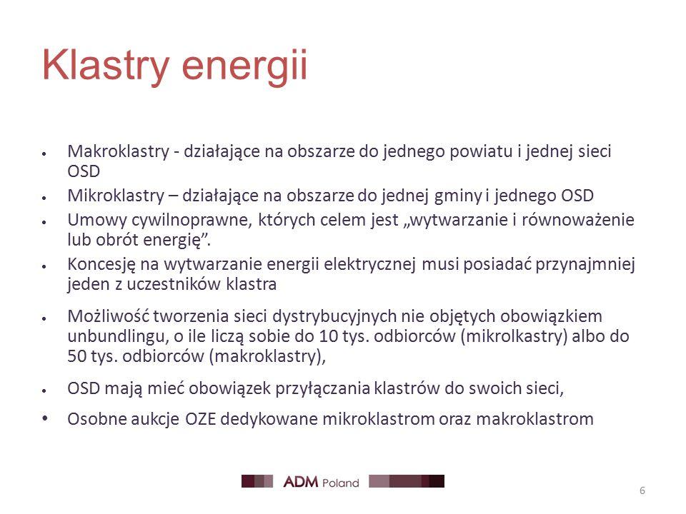 """Klastry energii  Makroklastry - działające na obszarze do jednego powiatu i jednej sieci OSD  Mikroklastry – działające na obszarze do jednej gminy i jednego OSD  Umowy cywilnoprawne, których celem jest """"wytwarzanie i równoważenie lub obrót energię ."""