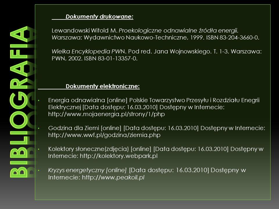 Dokumenty drukowane: Lewandowski Witold M. Proekologiczne odnawialne źródła energii. Warszawa: Wydawnictwo Naukowo-Techniczne, 1999. ISBN 83-204-3660-