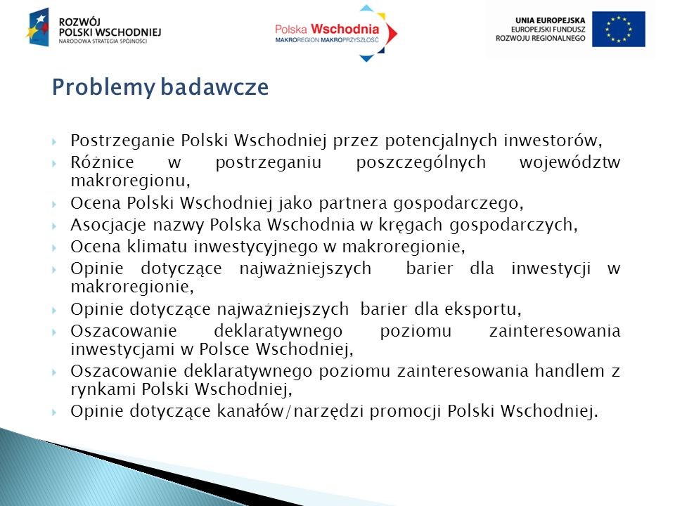 Problemy badawcze  Postrzeganie Polski Wschodniej przez potencjalnych inwestorów,  Różnice w postrzeganiu poszczególnych województw makroregionu, 
