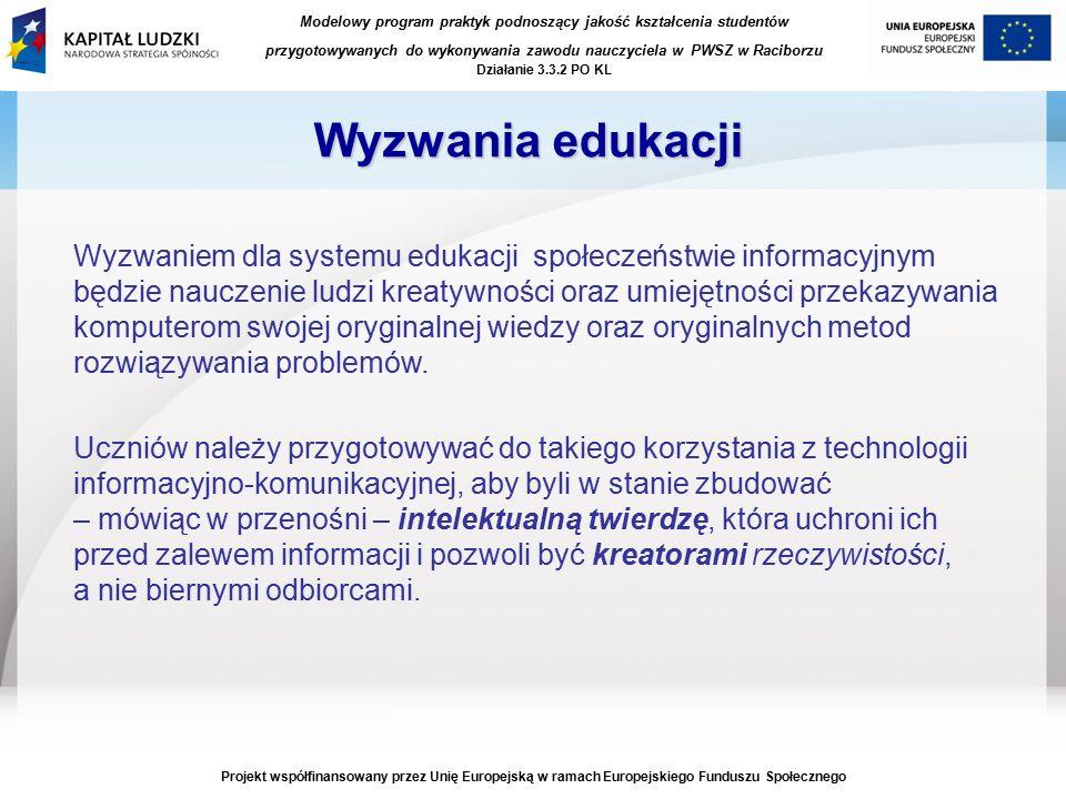 Modelowy program praktyk podnoszący jakość kształcenia studentów przygotowywanych do wykonywania zawodu nauczyciela w PWSZ w Raciborzu Działanie 3.3.2 PO KL Projekt współfinansowany przez Unię Europejską w ramach Europejskiego Funduszu Społecznego Rozwijanie wyobraźni i twórczości WebQuesty rozwijają wyobraźnię i twórczość poprzez:  budowanie internetowych baz danych dotyczących różnych obszarów wiedzy,  poruszanie się w przestrzeni wirtualnej,  kreowanie własnych opracowań i dzieł,  tworzenie interaktywnych opowieści i studiów przypadków,  sporządzanie dokumentów opisujących kontrowersyjne sytuacje i przyjmowane względem nich stanowiska,  naśladowanie osobistości świata polityki, sztuki i biznesu podczas symulowanych konferencji online.