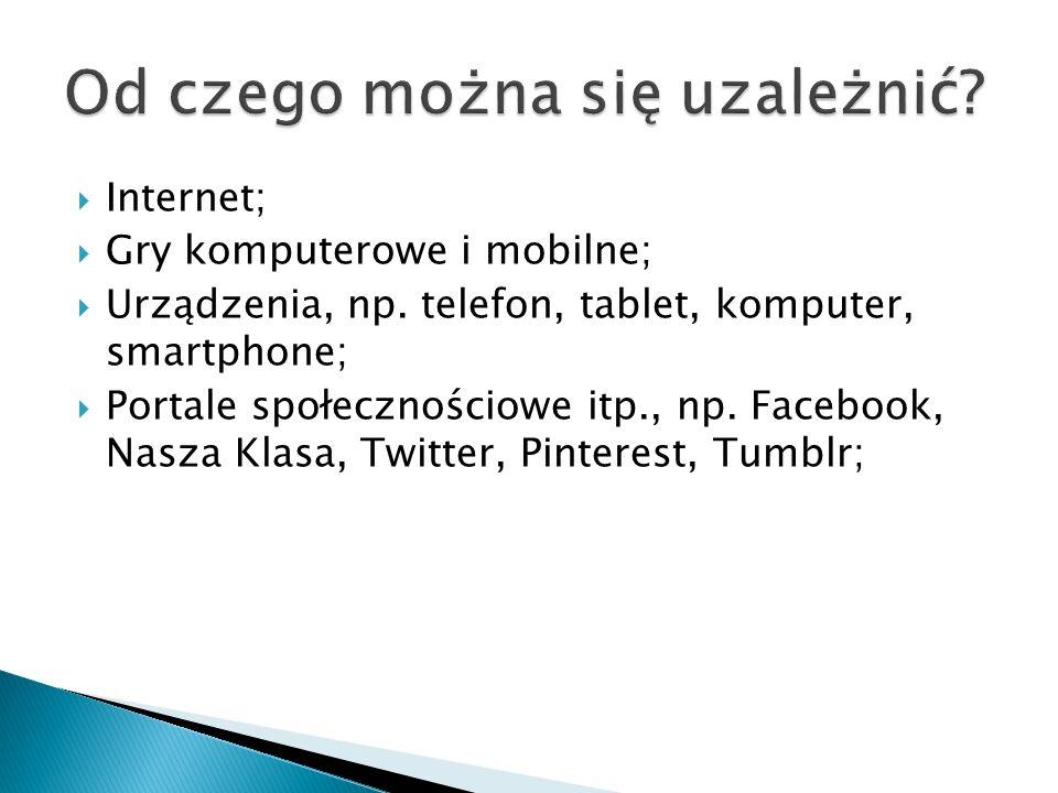  Internet;  Gry komputerowe i mobilne;  Urządzenia, np.