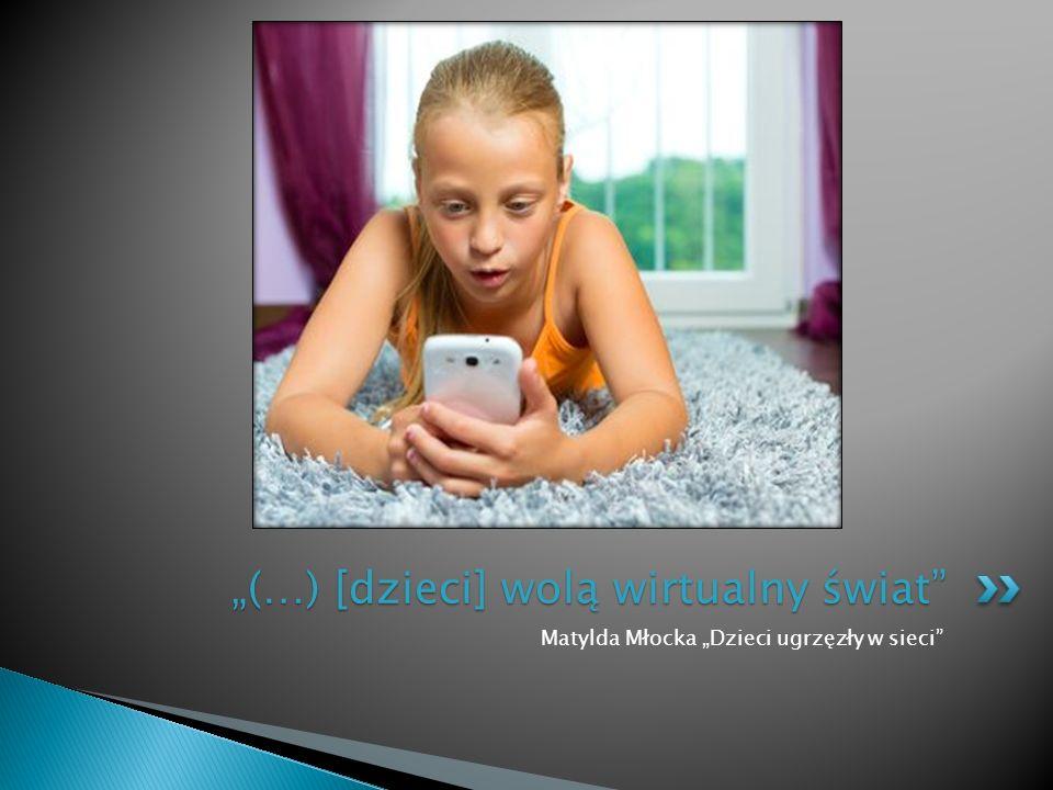 """Matylda Młocka """"Dzieci ugrzęzły w sieci """"(…) [dzieci] wolą wirtualny świat"""