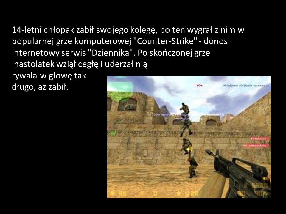 14-letni chłopak zabił swojego kolegę, bo ten wygrał z nim w popularnej grze komputerowej Counter-Strike - donosi internetowy serwis Dziennika .