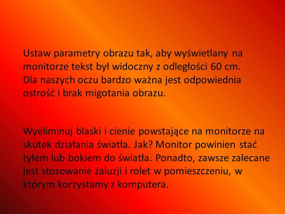 Ustaw parametry obrazu tak, aby wyświetlany na monitorze tekst był widoczny z odległości 60 cm.