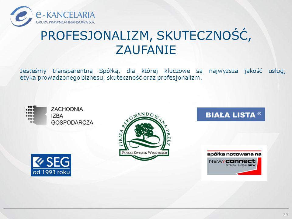 PROFESJONALIZM, SKUTECZNOŚĆ, ZAUFANIE Jesteśmy transparentną Spółką, dla której kluczowe są najwyższa jakość usług, etyka prowadzonego biznesu, skuteczność oraz profesjonalizm.