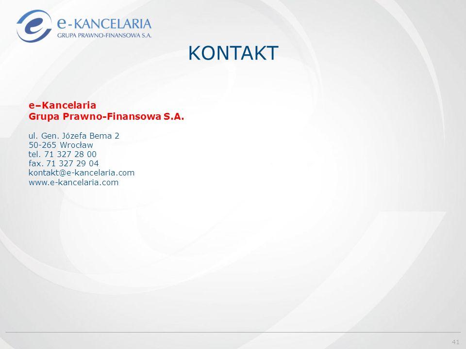 KONTAKT e–Kancelaria Grupa Prawno-Finansowa S.A. ul. Gen. Józefa Bema 2 50-265 Wrocław tel. 71 327 28 00 fax. 71 327 29 04 kontakt@e-kancelaria.com ww