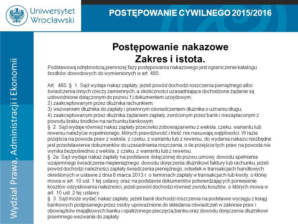POSTĘPOWANIE CYWILNEGO 2015/2016 Wydział Prawa, Administracji i Ekonomii Postępowanie nakazowe Zakres i istota.