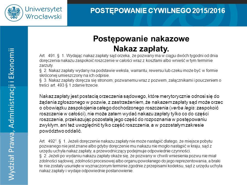 POSTĘPOWANIE CYWILNEGO 2015/2016 Wydział Prawa, Administracji i Ekonomii Postępowanie nakazowe Nakaz zapłaty.
