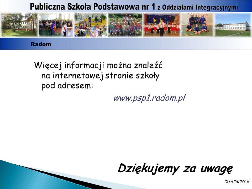 CHAJ®2016 Dziękujemy za uwagę Więcej informacji można znaleźć na internetowej stronie szkoły pod adresem: www.psp1.radom.pl