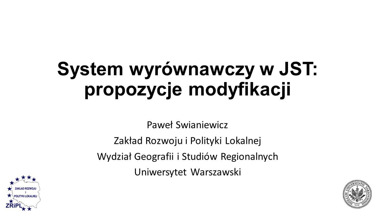 System wyrównawczy w JST: propozycje modyfikacji Paweł Swianiewicz Zakład Rozwoju i Polityki Lokalnej Wydział Geografii i Studiów Regionalnych Uniwersytet Warszawski