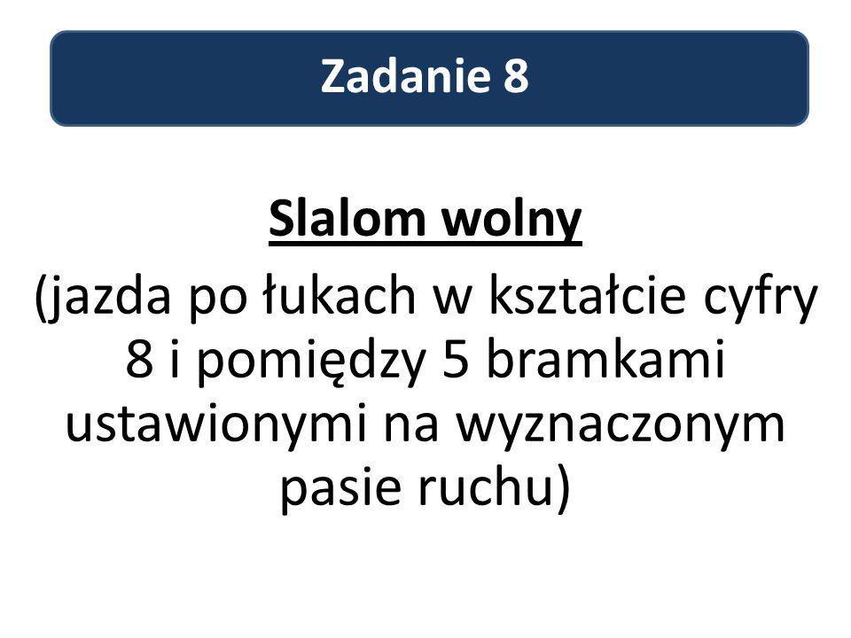Zadanie 8 Slalom wolny ( jazda po łukach w kształcie cyfry 8 i pomiędzy 5 bramkami ustawionymi na wyznaczonym pasie ruchu)