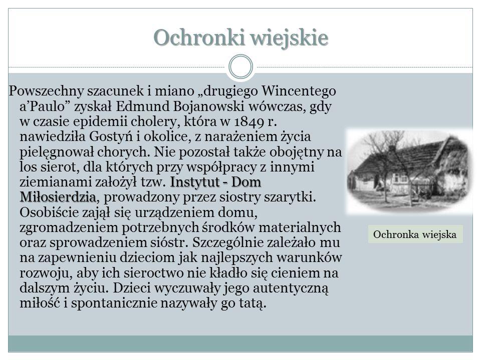"""Ochronki wiejskie Instytut - Dom Miłosierdzia Powszechny szacunek i miano """"drugiego Wincentego a'Paulo zyskał Edmund Bojanowski wówczas, gdy w czasie epidemii cholery, która w 1849 r."""