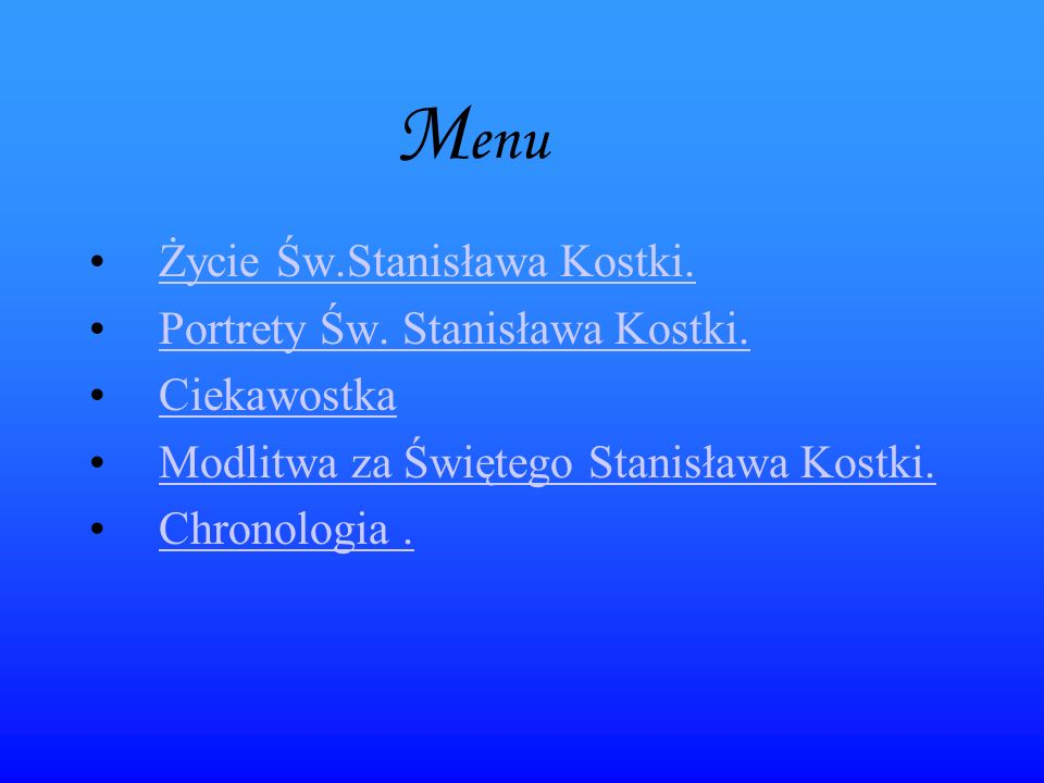 M enu Życie Św.Stanisława Kostki. Portrety Św. Stanisława Kostki. Ciekawostka Modlitwa za Świętego Stanisława Kostki. Chronologia.