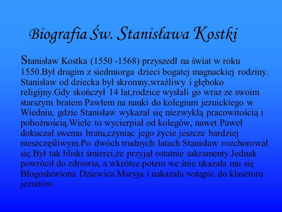 Biografia Św. S tanisława K ostki S tanisław Kostka (1550 -1568) przyszedł na świat w roku 1550.Był drugim z siedmiorga dzieci bogatej magnackiej rodz