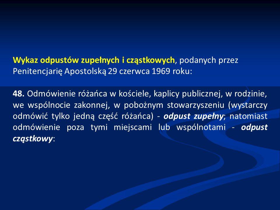 Wykaz odpustów zupełnych i cząstkowych, podanych przez Penitencjarię Apostolską 29 czerwca 1969 roku: 48.