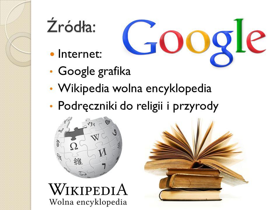 Źródła: Internet: Google grafika Wikipedia wolna encyklopedia Podręczniki do religii i przyrody