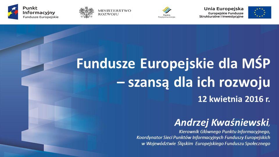 Fundusze Europejskie dla MŚP – szansą dla ich rozwoju 12 kwietnia 2016 r.
