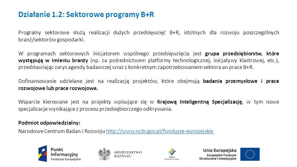 Działanie 1.2: Sektorowe programy B+R Programy sektorowe służą realizacji dużych przedsięwzięć B+R, istotnych dla rozwoju poszczególnych branż/sektorów gospodarki.