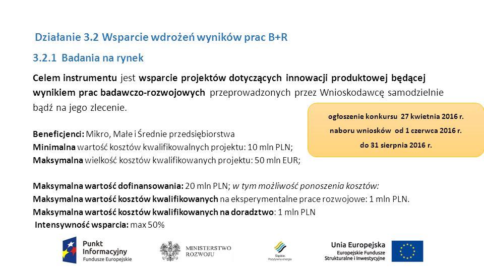 3.2.1 Badania na rynek Celem instrumentu jest wsparcie projektów dotyczących innowacji produktowej będącej wynikiem prac badawczo-rozwojowych przeprowadzonych przez Wnioskodawcę samodzielnie bądź na jego zlecenie.