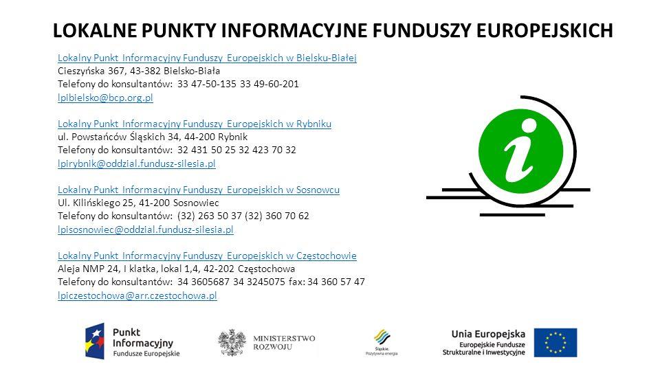 LOKALNE PUNKTY INFORMACYJNE FUNDUSZY EUROPEJSKICH Lokalny Punkt Informacyjny Funduszy Europejskich w Bielsku-Białej Cieszyńska 367, 43-382 Bielsko-Biała Telefony do konsultantów: 33 47-50-135 33 49-60-201 lpibielsko@bcp.org.pl Lokalny Punkt Informacyjny Funduszy Europejskich w Rybniku ul.