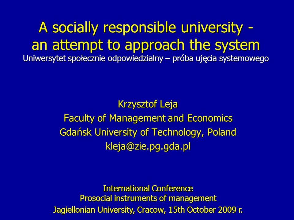A socially responsible university - an attempt to approach the system Uniwersytet społecznie odpowiedzialny – próba ujęcia systemowego Krzysztof Leja