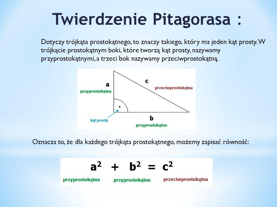 Twierdzenie Pitagorasa : Dotyczy trójkąta prostokątnego, to znaczy takiego, który ma jeden kąt prosty.