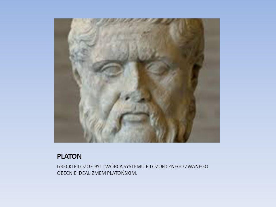 PLATON GRECKI FILOZOF. BYŁ TWÓRCĄ SYSTEMU FILOZOFICZNEGO ZWANEGO OBECNIE IDEALIZMEM PLATOŃSKIM.