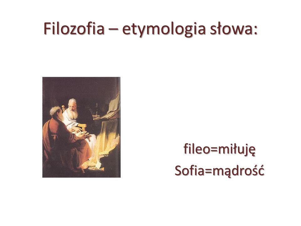 Filozofia – etymologia słowa: fileo=miłujęSofia=mądrość
