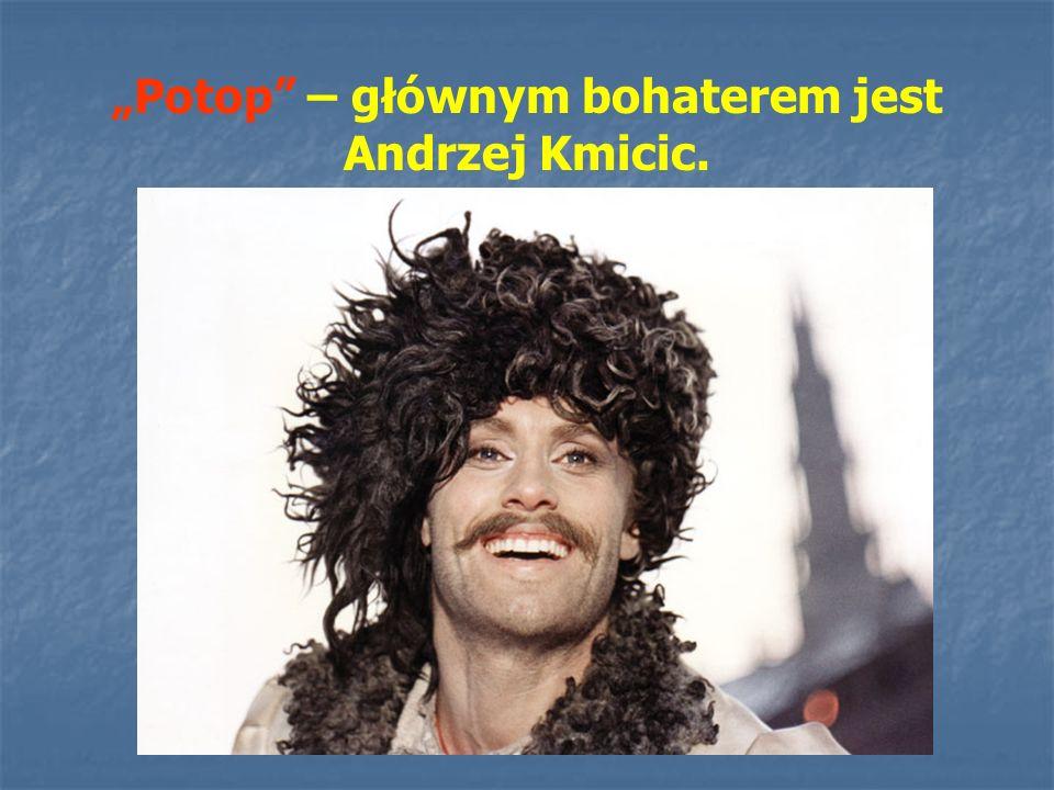 """""""Potop"""" – głównym bohaterem jest Andrzej Kmicic."""