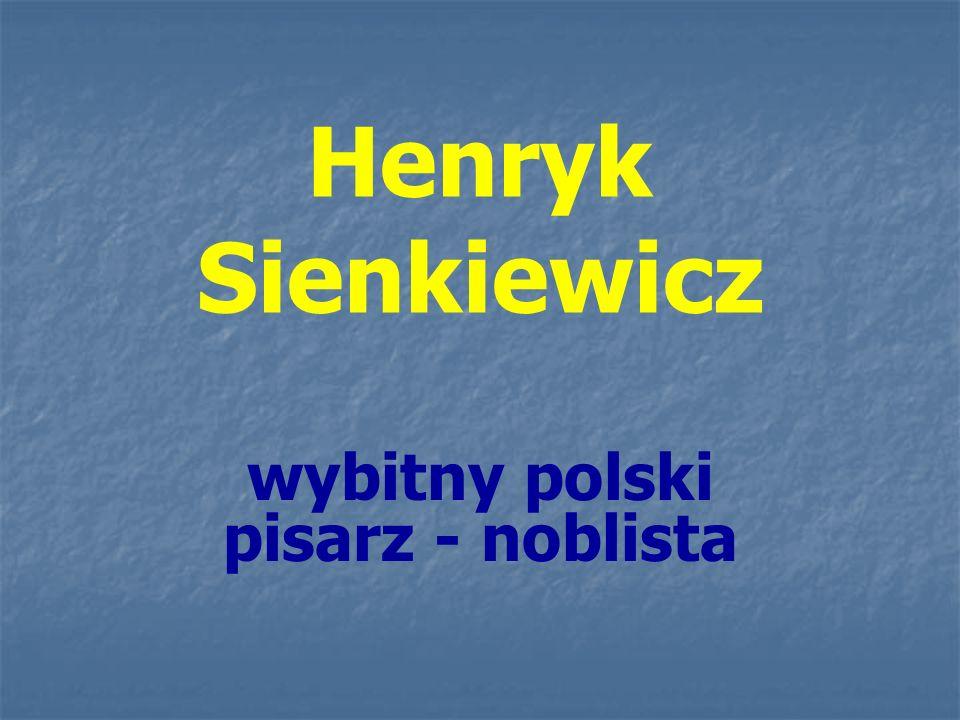 Henryk Sienkiewicz wybitny polski pisarz - noblista