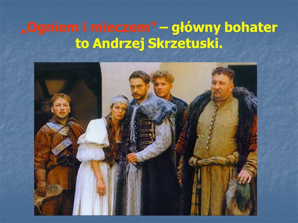 """""""Ogniem i mieczem"""" – główny bohater to Andrzej Skrzetuski."""