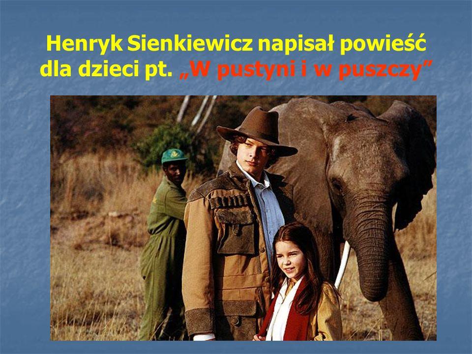 """Henryk Sienkiewicz napisał powieść dla dzieci pt. """"W pustyni i w puszczy"""""""