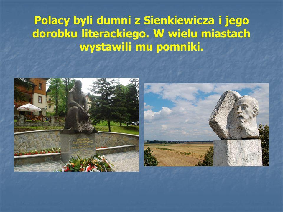 Polacy byli dumni z Sienkiewicza i jego dorobku literackiego. W wielu miastach wystawili mu pomniki.