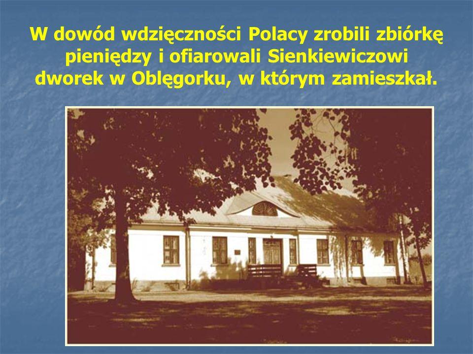 W dowód wdzięczności Polacy zrobili zbiórkę pieniędzy i ofiarowali Sienkiewiczowi dworek w Oblęgorku, w którym zamieszkał.
