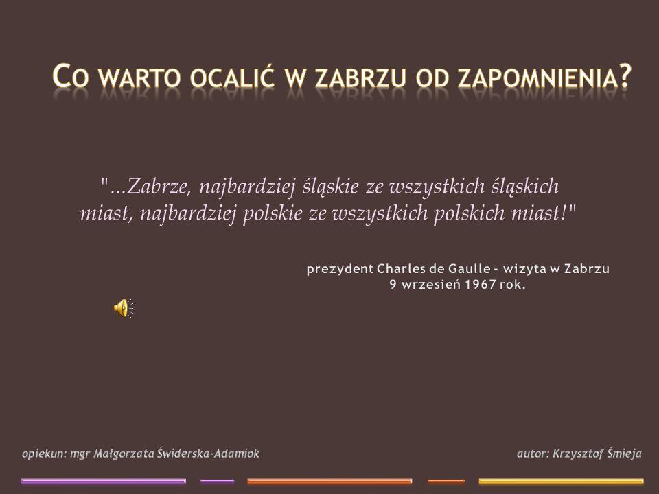 ...Zabrze, najbardziej śląskie ze wszystkich śląskich miast, najbardziej polskie ze wszystkich polskich miast!