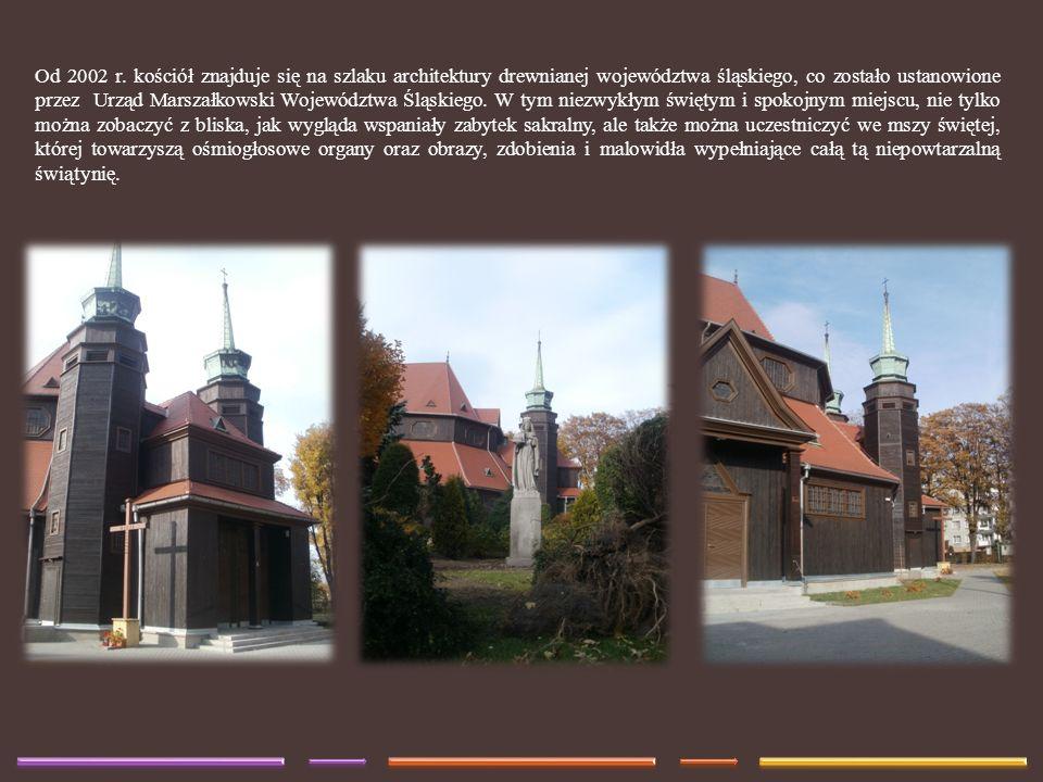 Od 2002 r. kościół znajduje się na szlaku architektury drewnianej województwa śląskiego, co zostało ustanowione przez Urząd Marszałkowski Województwa
