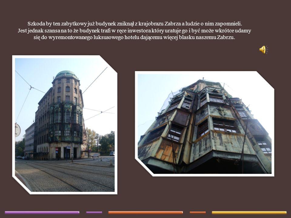 Szkoda by ten zabytkowy już budynek zniknął z krajobrazu Zabrza a ludzie o nim zapomnieli. Jest jednak szansa na to że budynek trafi w ręce inwestora