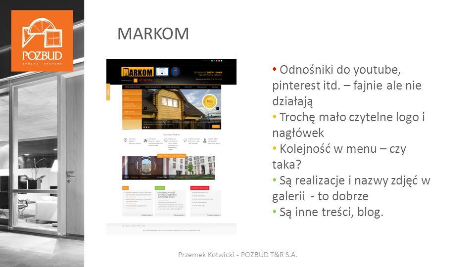 MARKOM Przemek Kotwicki - POZBUD T&R S.A. Odnośniki do youtube, pinterest itd.