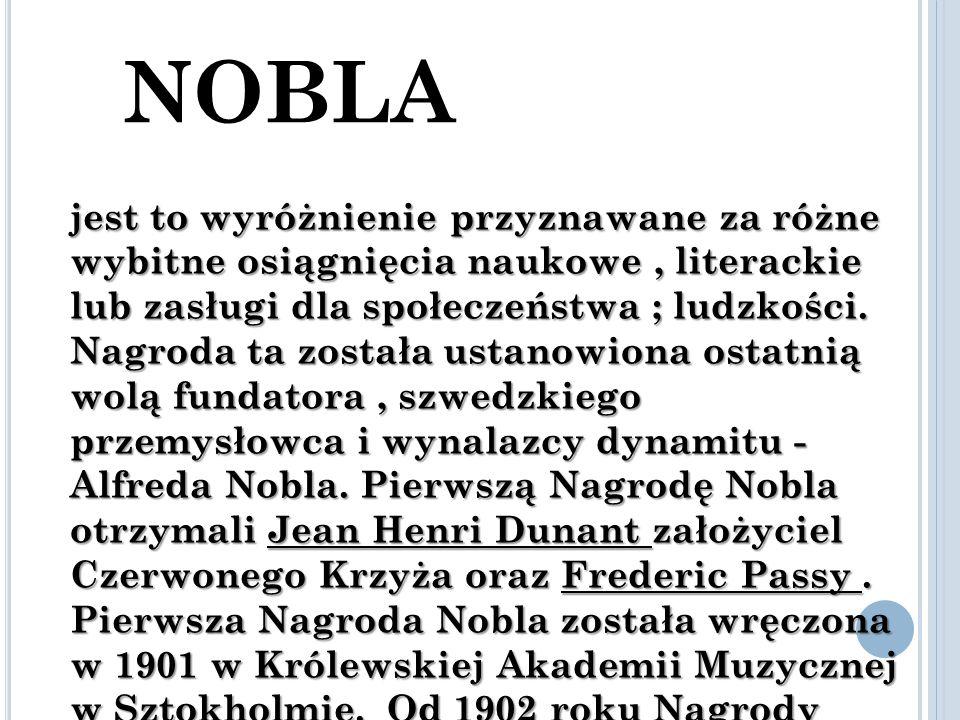 N AGRODA NOBLA jest to wyróżnienie przyznawane za różne wybitne osiągnięcia naukowe, literackie lub zasługi dla społeczeństwa ; ludzkości.