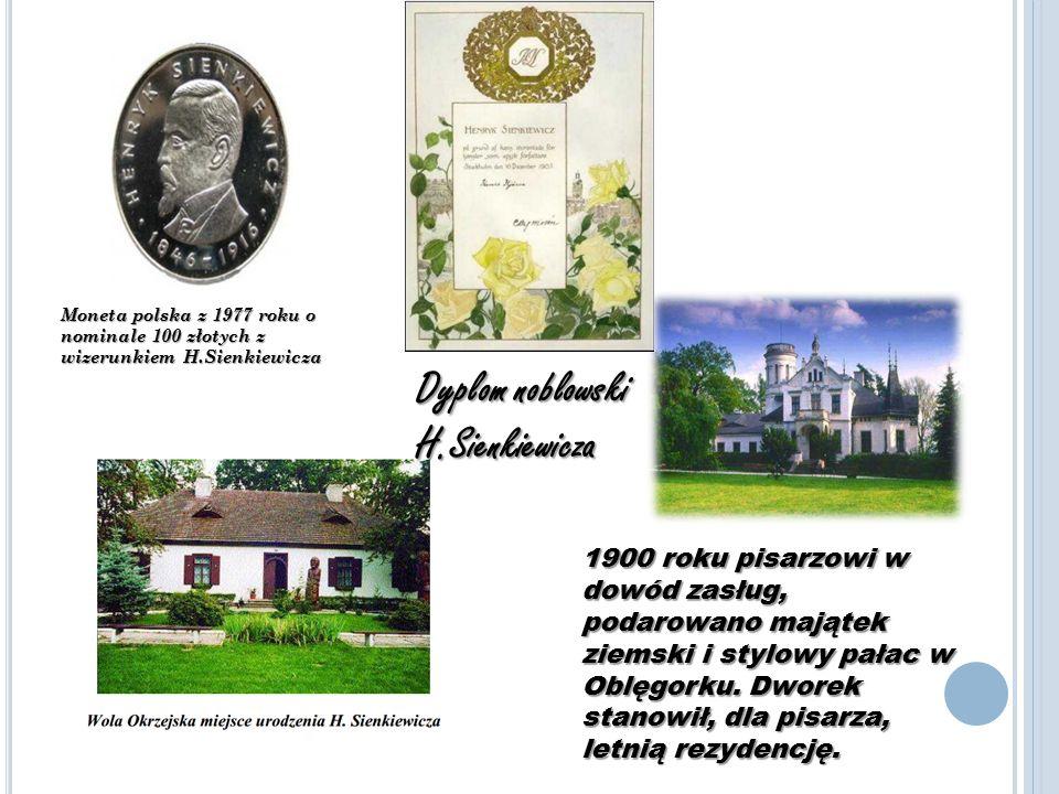 Moneta polska z 1977 roku o nominale 100 złotych z wizerunkiem H.Sienkiewicza Dyplom noblowski H.Sienkiewicza 1900 roku pisarzowi w dowód zasług, podarowano majątek ziemski i stylowy pałac w Oblęgorku.