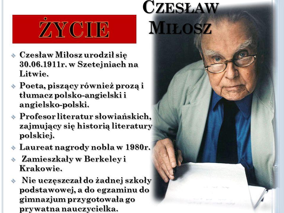 C ZESŁAW M IŁOSZ  Czesław Miłosz urodził się 30.06.1911r.