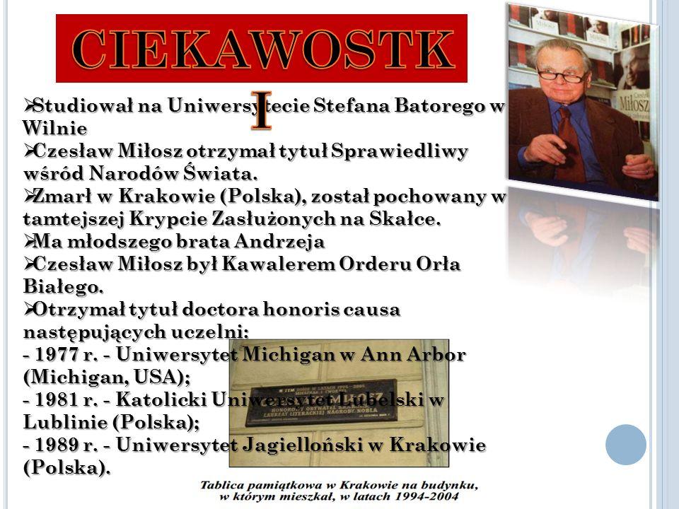  Studiował na Uniwersytecie Stefana Batorego w Wilnie  Czesław Miłosz otrzymał tytuł Sprawiedliwy wśród Narodów Świata.