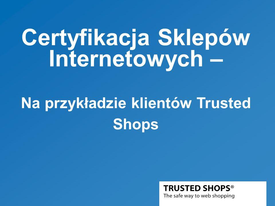 Certyfikacja Sklepów Internetowych – Na przykładzie klientów Trusted Shops