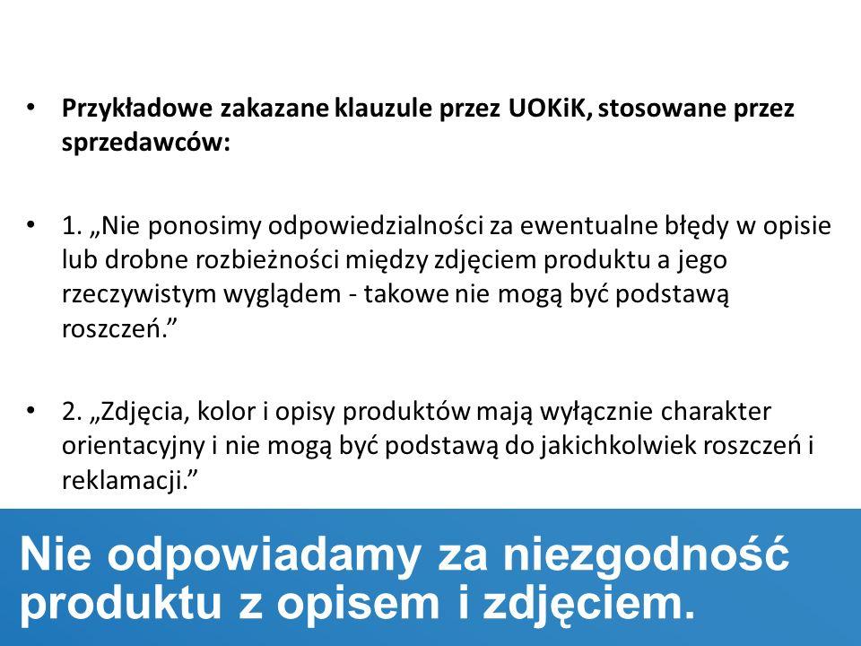Przykładowe zakazane klauzule przez UOKiK, stosowane przez sprzedawców: 1.