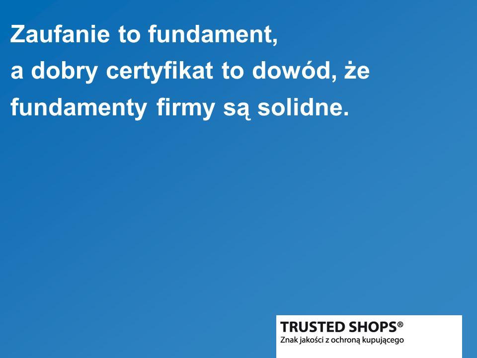 Zaufanie to fundament, a dobry certyfikat to dowód, że fundamenty firmy są solidne.