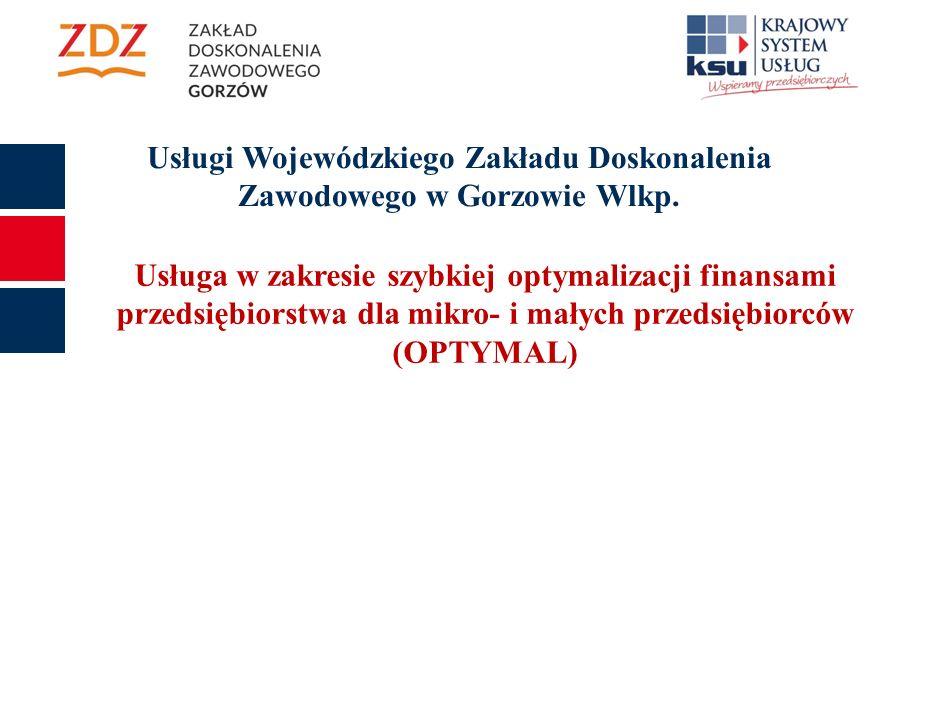 Usługa w zakresie szybkiej optymalizacji finansami przedsiębiorstwa dla mikro- i małych przedsiębiorców (OPTYMAL) Usługi Wojewódzkiego Zakładu Doskonalenia Zawodowego w Gorzowie Wlkp.