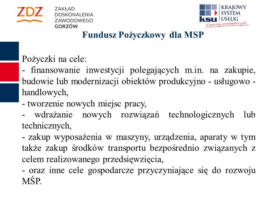 Fundusz Pożyczkowy dla MSP Pożyczki na cele: - finansowanie inwestycji polegających m.in.