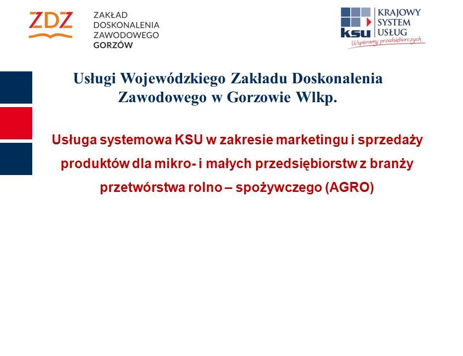 Usługa systemowa KSU w zakresie marketingu i sprzedaży produktów dla mikro- i małych przedsiębiorstw z branży przetwórstwa rolno – spożywczego (AGRO) Usługi Wojewódzkiego Zakładu Doskonalenia Zawodowego w Gorzowie Wlkp.
