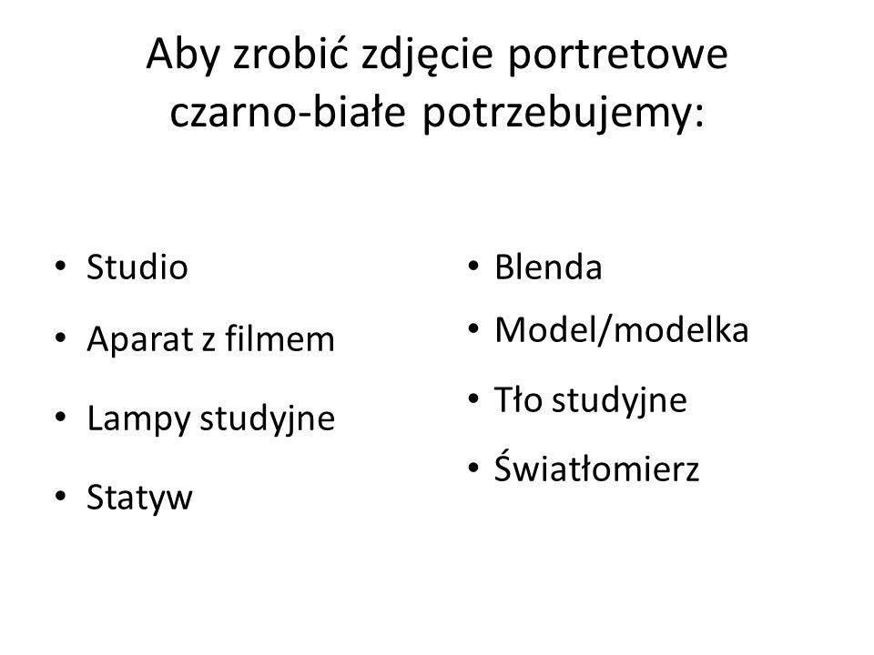 Aby zrobić zdjęcie portretowe czarno-białe potrzebujemy: Studio Aparat z filmem Lampy studyjne Statyw Blenda Model/modelka Tło studyjne Światłomierz